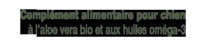 Complément alimentaire pour chien à l'aloe vera bio et aux huiles oméga-3